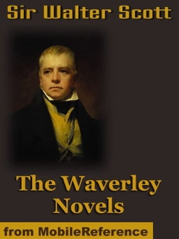 The Waverley Novels: Including The Antiquary,The Betrothed, The Fair Maid Of Perth & More (Mobi Classics)