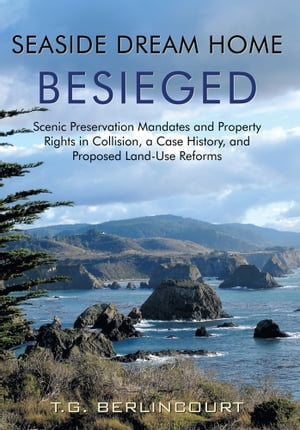Seaside Dream Home Besieged - colour Scenic Preservation Mandates and Property Rights in Collision,  a Case History,  and Proposed Land-Use Reforms