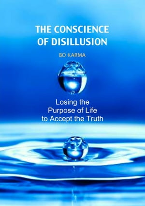 The Conscience of Disillusion: Losing the purpose of life to accept the truth