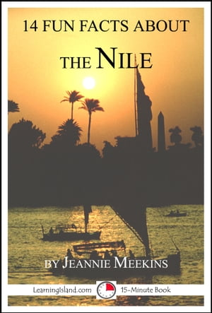 14 Fun Facts About the Nile: A 15-Minute Book