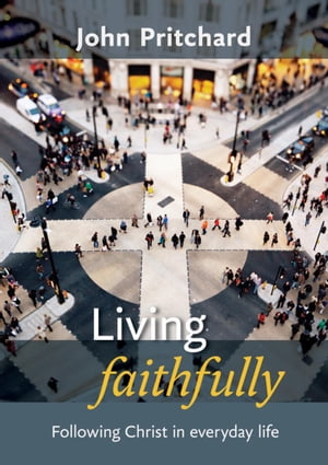 Living Faithfully Following Christ in everyday life
