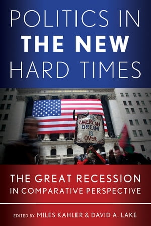Politics in the New Hard Times The Great Recession in Comparative Perspective