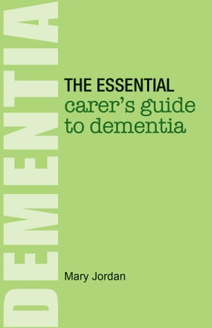 The Essential Carer's Guide to Dementia