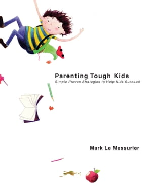 Parenting Tough Kids Simple Proven Strategies to Help Kids Succeed