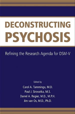 Deconstructing Psychosis Refining the Research Agenda for DSM-V