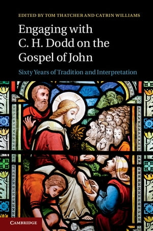 Engaging with C. H. Dodd on the Gospel of John Sixty Years of Tradition and Interpretation