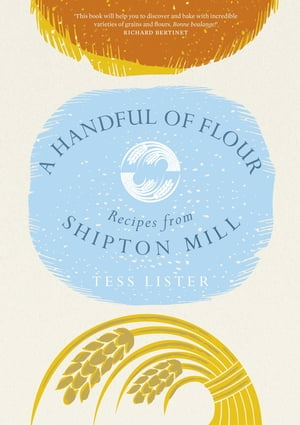 A Handful of Flour Recipes from Shipton Mill
