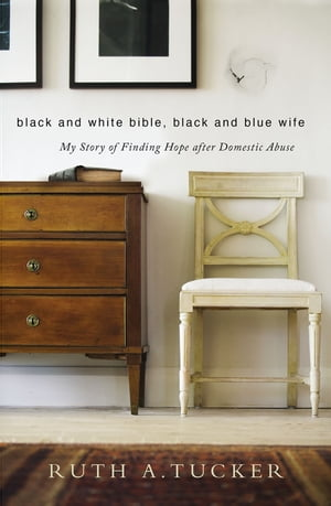 Black and White Bible,  Black and Blue Wife My Story of Finding Hope after Domestic Abuse