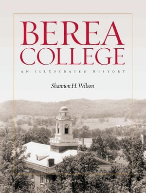 Berea College An Illustrated History