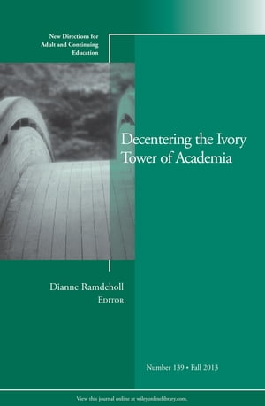 Decentering the Ivory Tower of Academia New Directions for Adult and Continuing Education,  Number 139