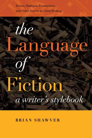 The Language of Fiction A Writer?s Stylebook