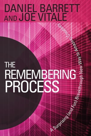 The Remembering Process A Surprising (and Fun) Breakthrough New Way to Amazing Creativity