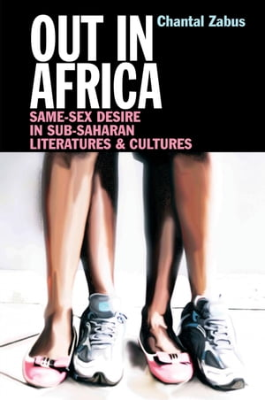 Out in Africa Same-Sex Desire in Sub-Saharan Literatures & Cultures