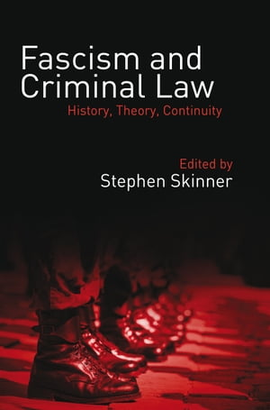 Fascism and Criminal Law History,  Theory,  Continuity