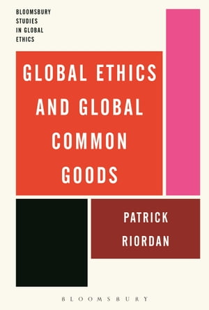 Global Ethics and Global Common Goods