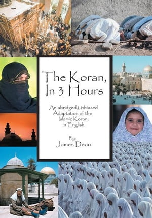 The Koran,  in 3 Hours An abridged,  unbiased adaptation of the Islamic Koran,  in English