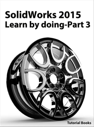 SolidWorks 2015 Learn by doing-Part 3 (DimXpert and Rendering)