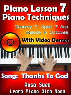 "Piano Lesson #7 - Piano Techniques - Dreamy 7,  Open 7 Arp,  Melody in Octaves with Video Demos to the Gospel Song ""Thanks to God"" Learn Piano With Rosa"