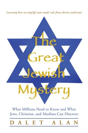 The Great Jewish Mystery What Millions Need to Know and What Jews,  Christian,  and Muslims Can Discover