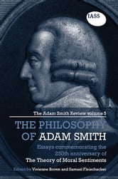 Samuel Fleischacker Vivienne Brown - Essays on the Philosophy of Adam Smith: The Adam Smith Review, Volume 5: Essays Commemorating the 250th Anniversary of the Theory of Moral Sentiments