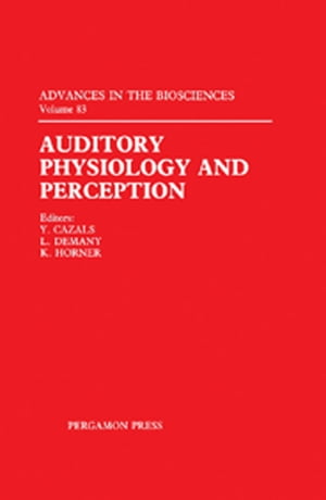Auditory Physiology and Perception Proceedings of the 9th International Symposium on Hearing Held in Carcens,  France,  on 9?14 June 1991