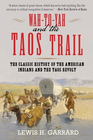 Wah-To-Yah and the Taos Trail The Classic History of the American Indians and the Taos Revolt