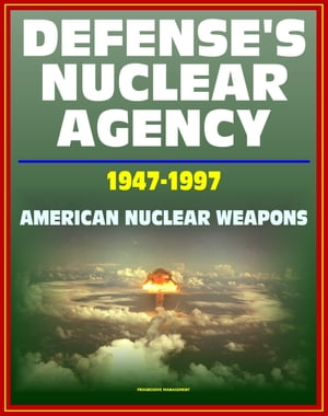Defense's Nuclear Agency 1947: 1997: Comprehensive History of Cold War Nuclear Weapon Development and Testing,  Atomic and Hydrogen Bomb Development,  P