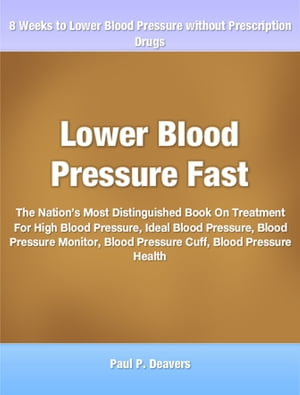 Lower Blood Pressure Fast The Nation's Most Distinguished Book On Treatment For High Blood Pressure,  Ideal Blood Pressure,  Blood Pressure Monitor,  Blo