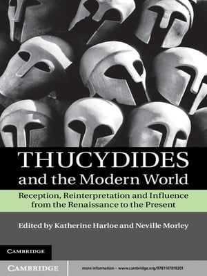 Thucydides and the Modern World Reception,  Reinterpretation and Influence from the Renaissance to the Present