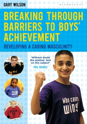 Breaking Through Barriers to Boys' Achievement Developing a Caring Masculinity
