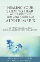 Healing Your Grieving Heart When Someone You Care About Has Alzheimer's Cover Image