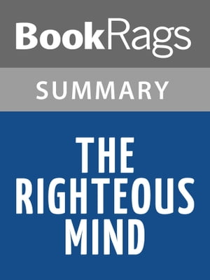 The Righteous Mind: Why Good People Are Divided by Politics and Religion by Jonathan Haidt Summary & Study Guide