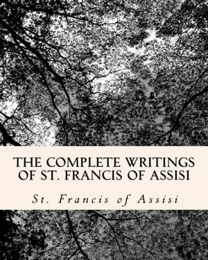 The Complete Writings of St. Francis of Assisi 2 Books in One Volume