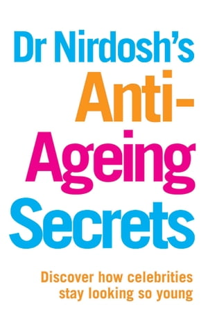 Dr Nirdosh's Anti-Ageing Secrets Discover how celebrities stay looking so young