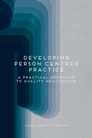 Developing Person-Centred Practice A Practical Approach to Quality Healthcare