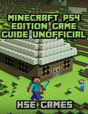 Minecraft Ps4 Edition Game Guide Unofficial