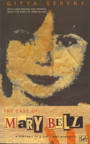 The Case Of Mary Bell A Portrait of a Child Who Murdered