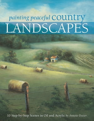 Painting Peaceful Country Landscapes: 10 Step-by-step Scenes in Oil and Acrylic