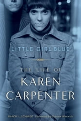 Schmidt, Randy L. - Little Girl Blue: The Life of Karen Carpenter