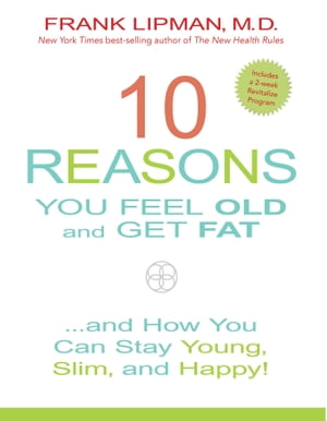 10 Reasons You Feel Old and Get Fat... And How YOU Can Stay Young,  Slim,  and Happy!