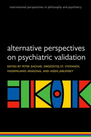 Alternative perspectives on psychiatric validation DSM,  ICD,  RDoC,  and Beyond