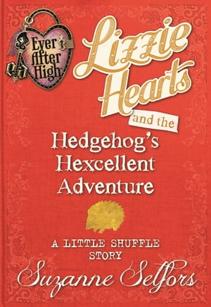 Lizzie Hearts and the Hedgehog's Hexcellent Adventure (A Little Shuffle Story)