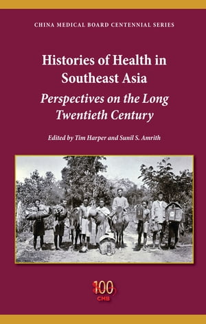 Histories of Health in Southeast Asia Perspectives on the Long Twentieth Century