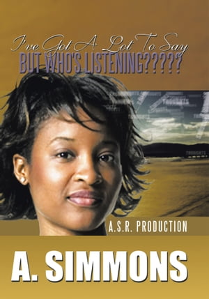 I'VE GOT A LOT TO SAY,  BUT WHO'S LISTENING????? A. S.R. PRODUCTION