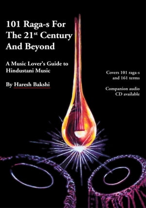 101 Raga-s for the 21st Century and Beyond A Music Lover's Guide to Hindustani Music