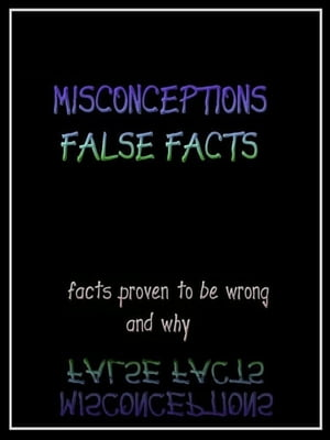 Misconceptions False Facts