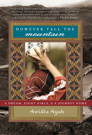 However Tall the Mountain A Dream,  Eight Girls,  and a Journey Home