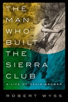 The Man Who Built the Sierra Club Cover Image