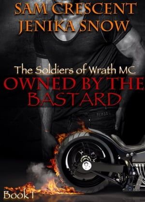 Owned by the Bastard (The Soldiers of Wrath MC,  1) The Soldiers of Wrath MC