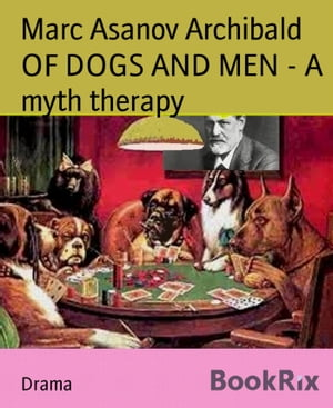 OF DOGS AND MEN - A myth therapy